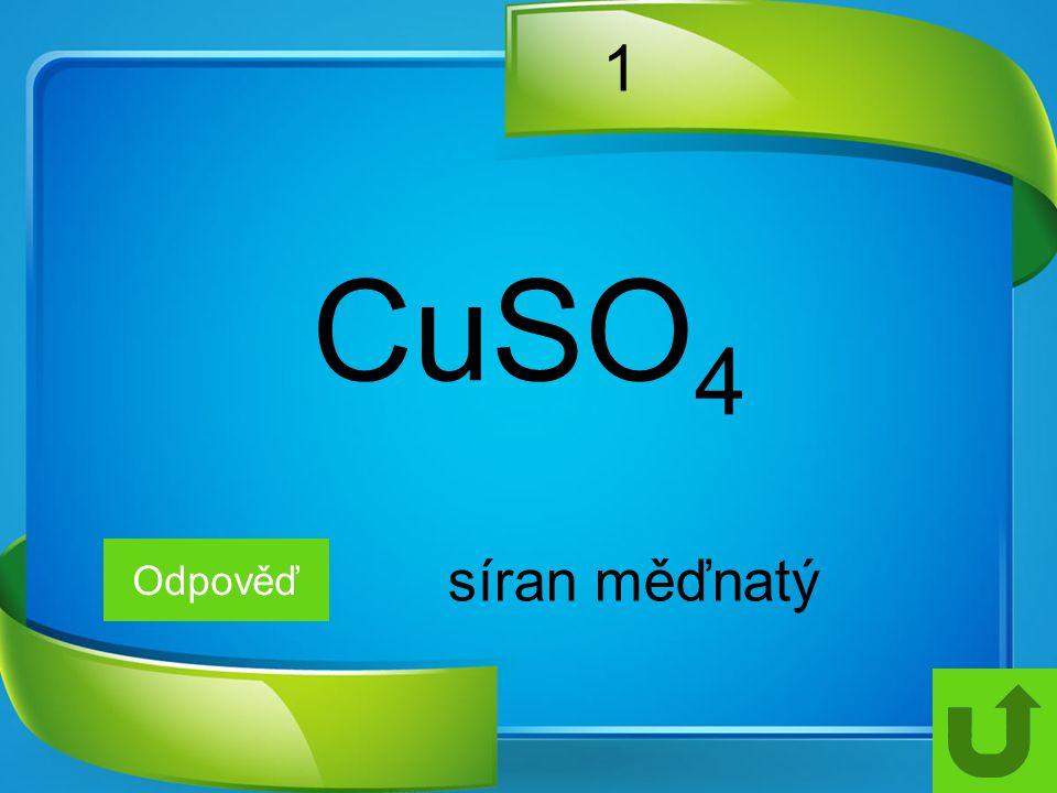1 CuSO4 Odpověď síran měďnatý