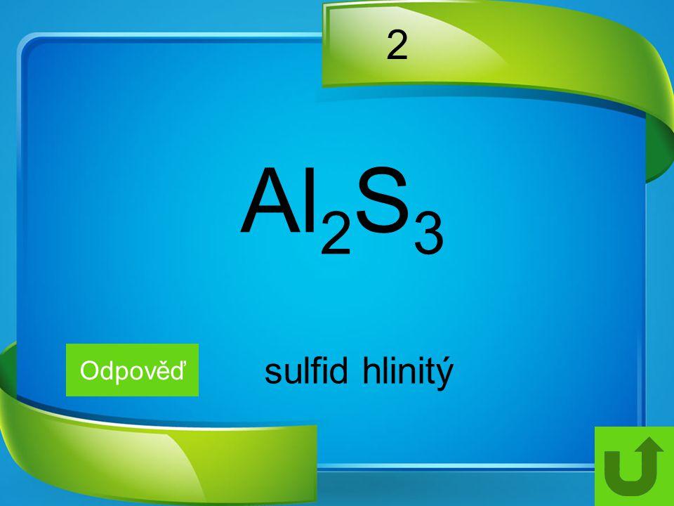 2 Al2S3 Odpověď sulfid hlinitý
