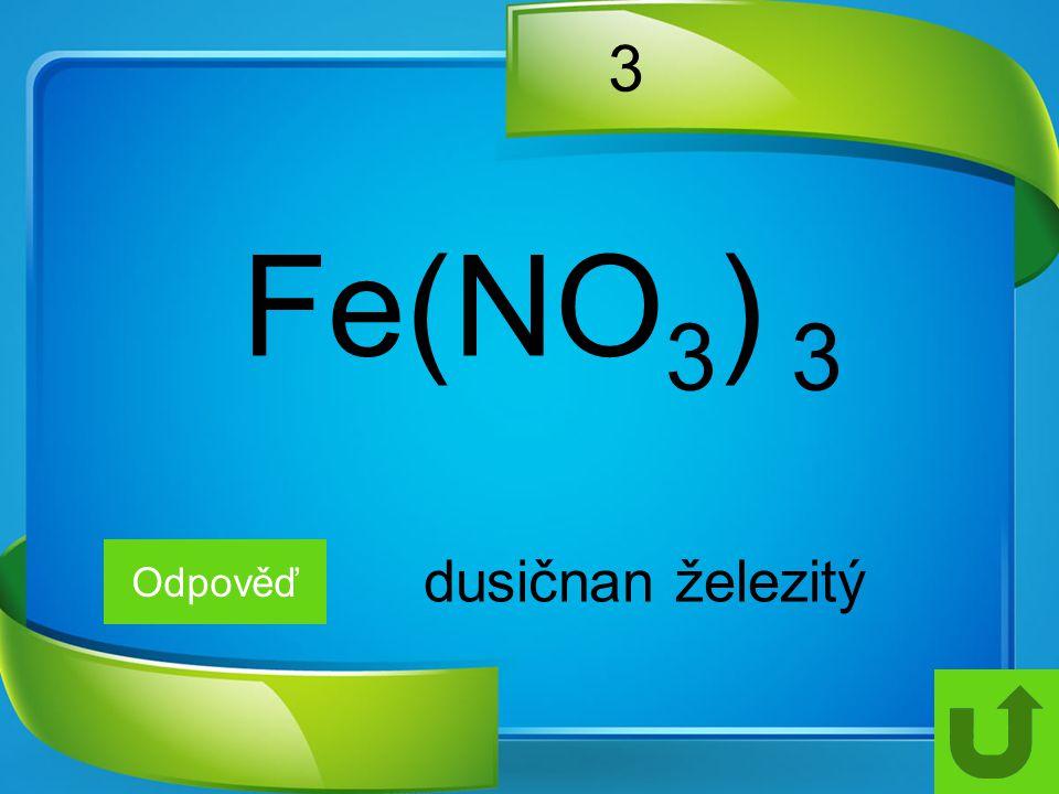 3 Fe(NO3) 3 Odpověď dusičnan železitý
