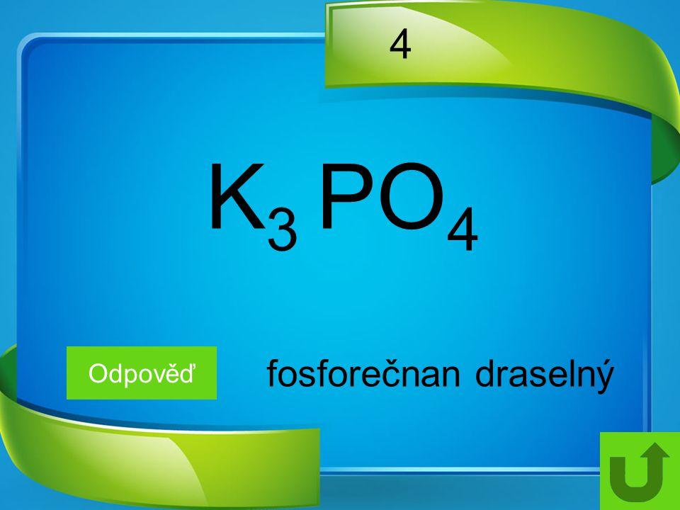 4 K3 PO4 Odpověď fosforečnan draselný