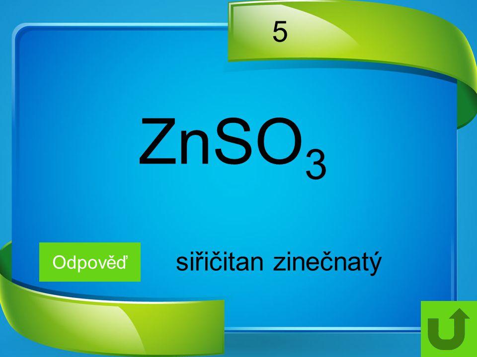 5 ZnSO3 Odpověď siřičitan zinečnatý