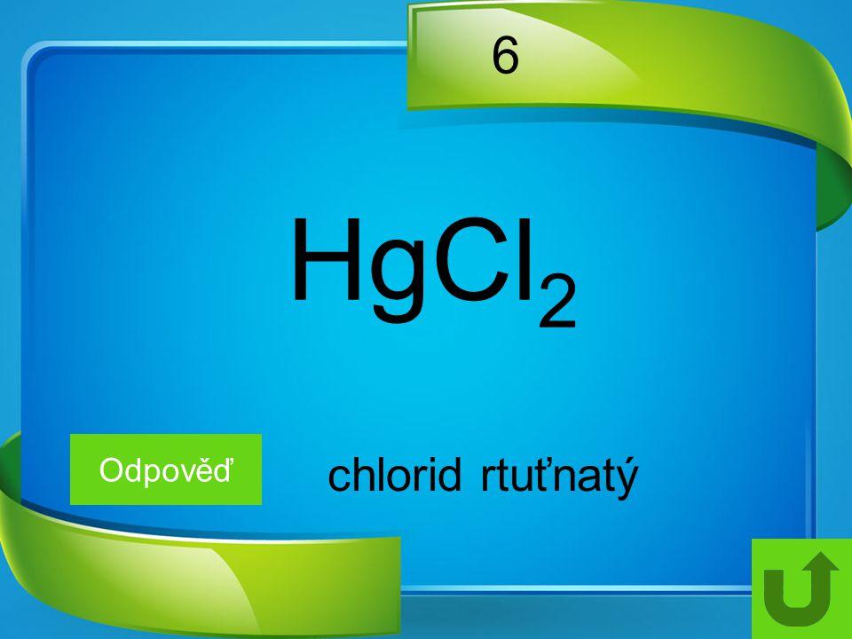 6 HgCl2 Odpověď chlorid rtuťnatý