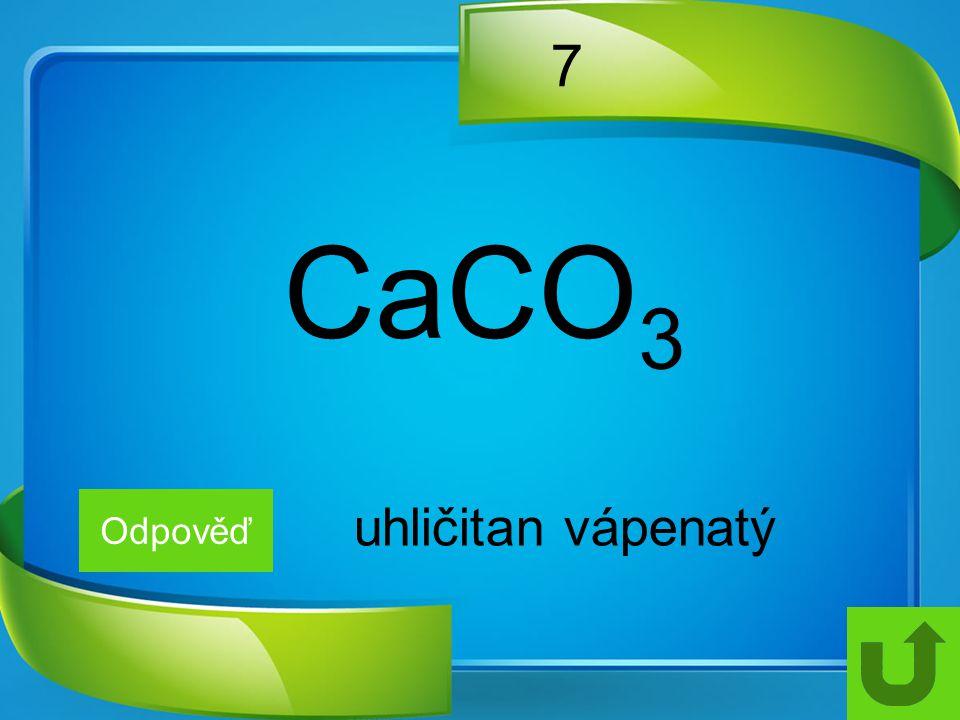 7 CaCO3 Odpověď uhličitan vápenatý