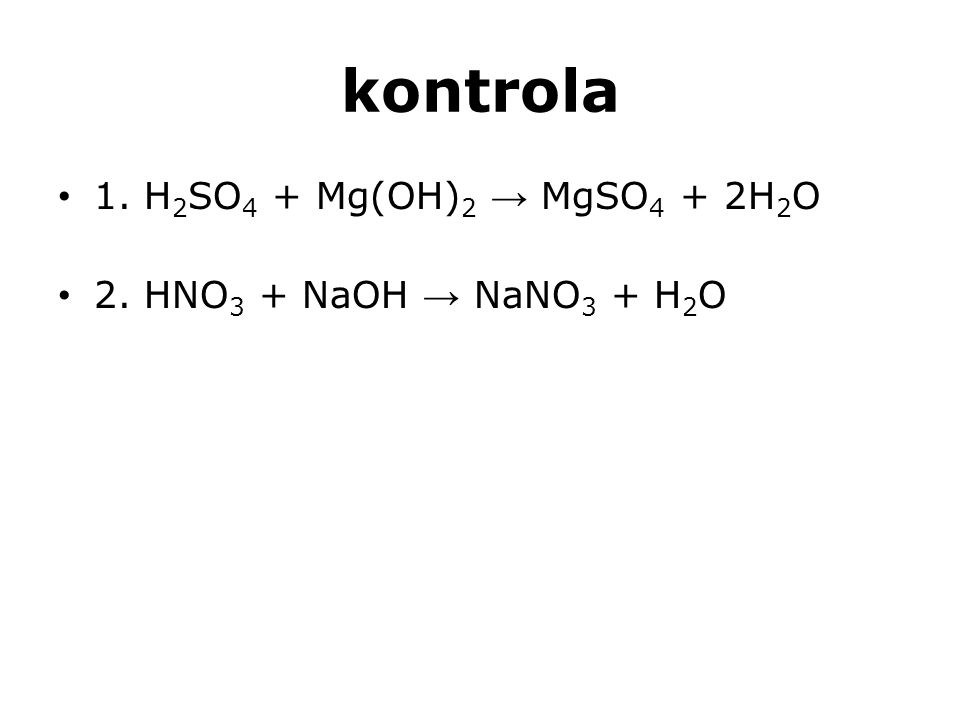kontrola 1. H2SO4 + Mg(OH)2 → MgSO4 + 2H2O