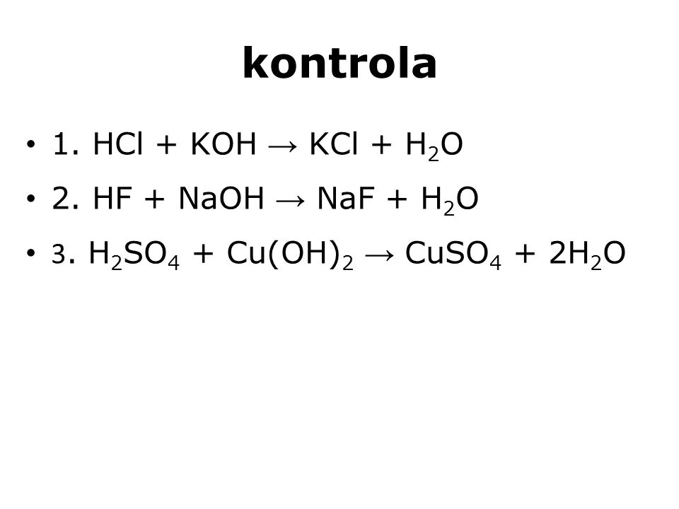 kontrola 1. HCl + KOH → KCl + H2O 2. HF + NaOH → NaF + H2O