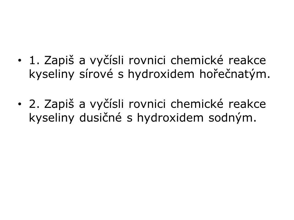 1. Zapiš a vyčísli rovnici chemické reakce kyseliny sírové s hydroxidem hořečnatým.