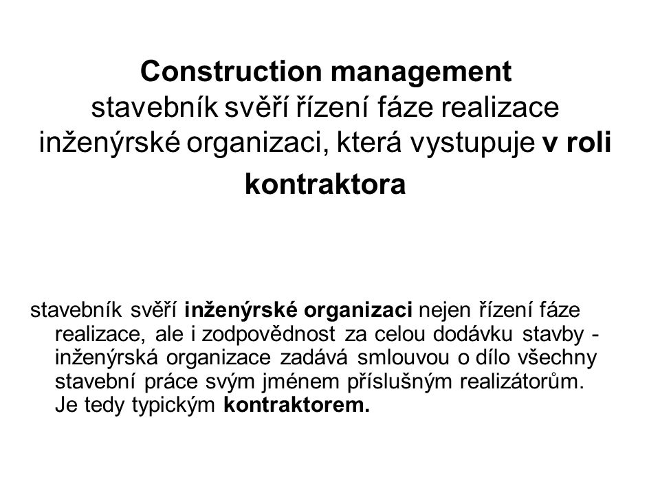 Construction management stavebník svěří řízení fáze realizace inženýrské organizaci, která vystupuje v roli kontraktora