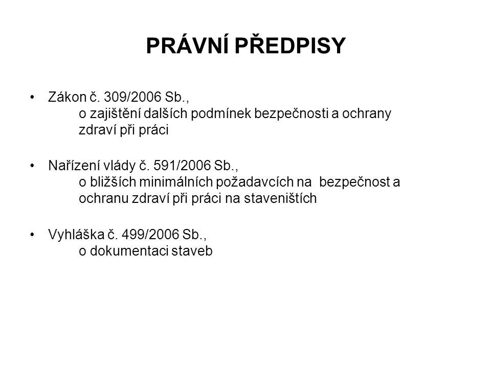 PRÁVNÍ PŘEDPISY Zákon č. 309/2006 Sb., o zajištění dalších podmínek bezpečnosti a ochrany zdraví při práci.