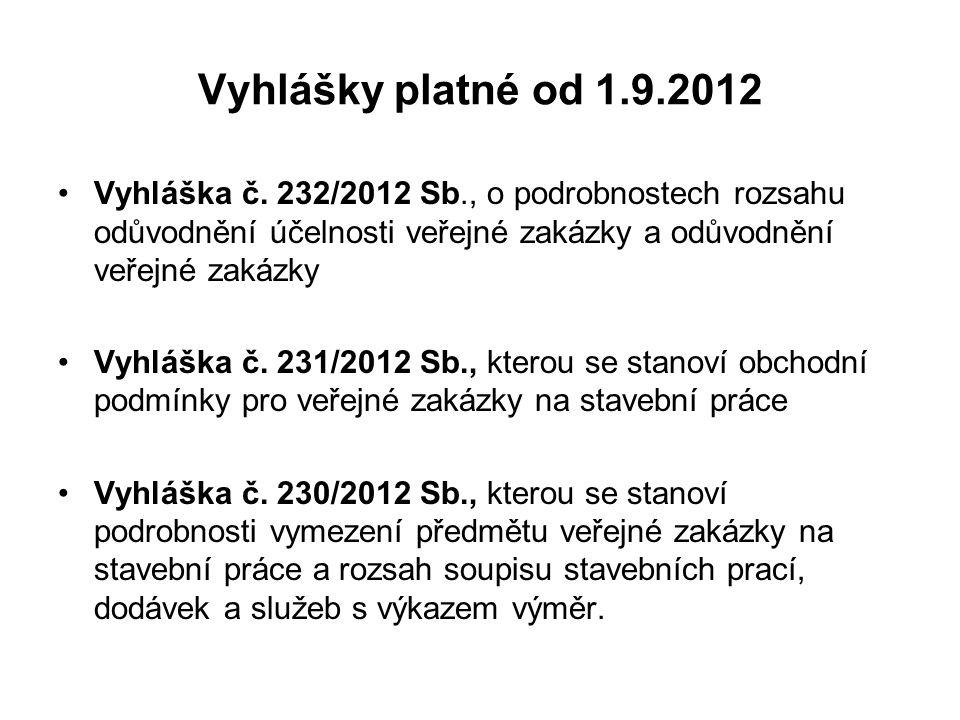 Vyhlášky platné od 1.9.2012 Vyhláška č. 232/2012 Sb., o podrobnostech rozsahu odůvodnění účelnosti veřejné zakázky a odůvodnění veřejné zakázky.