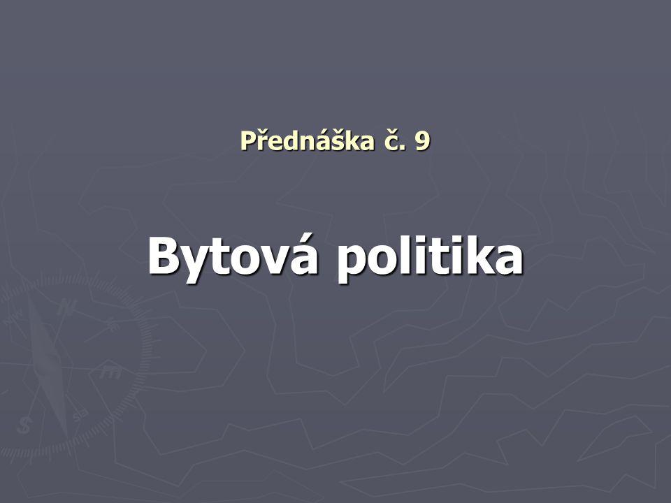 Přednáška č. 9 Bytová politika