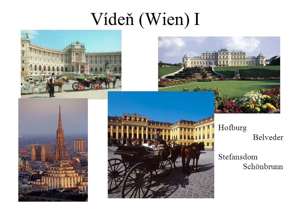 Vídeň (Wien) I Hofburg Belveder Stefansdom Schönbrunn
