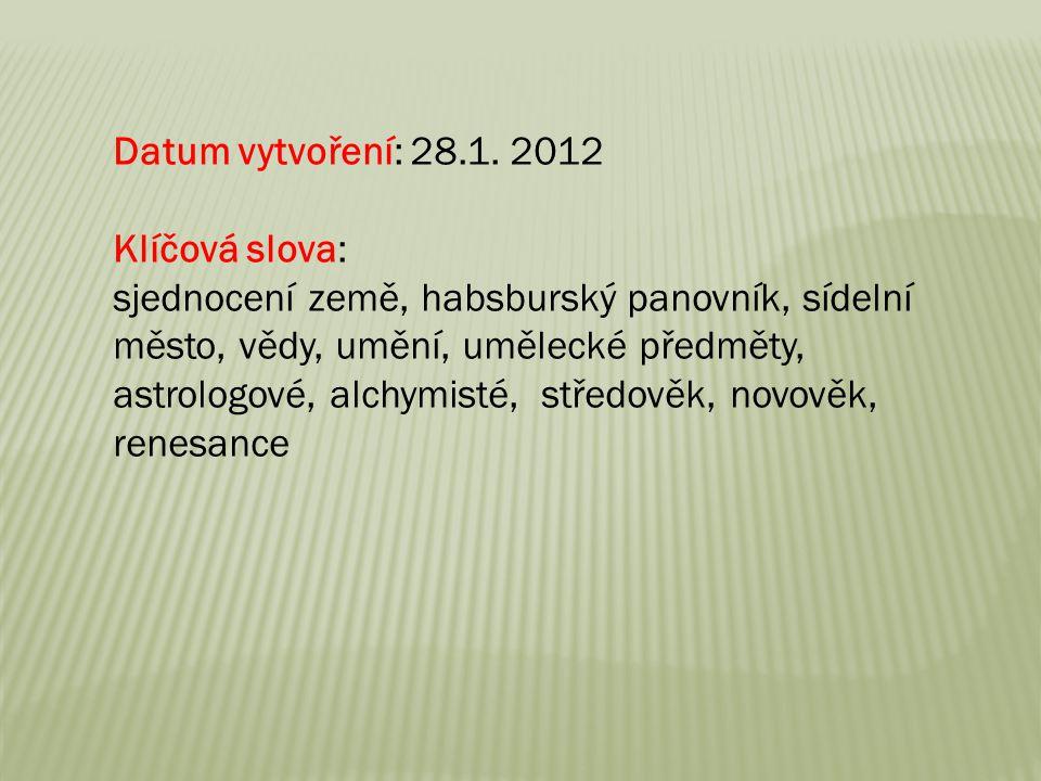 Datum vytvoření: 28.1. 2012 Klíčová slova: sjednocení země, habsburský panovník, sídelní. město, vědy, umění, umělecké předměty,