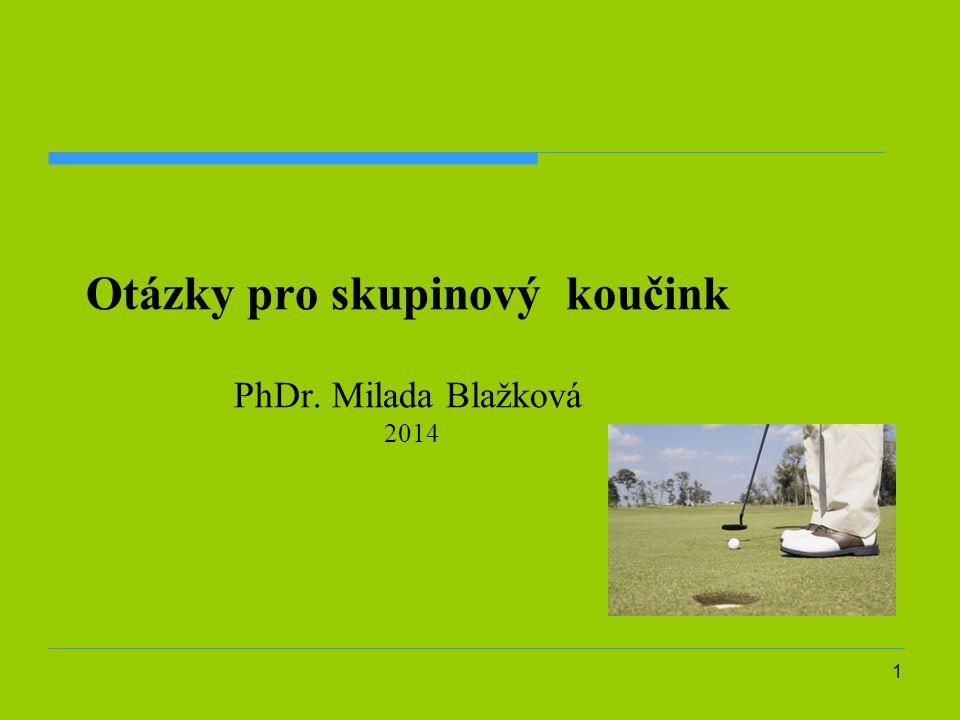 Otázky pro skupinový koučink PhDr. Milada Blažková 2014