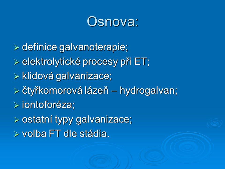 Osnova: definice galvanoterapie; elektrolytické procesy při ET;