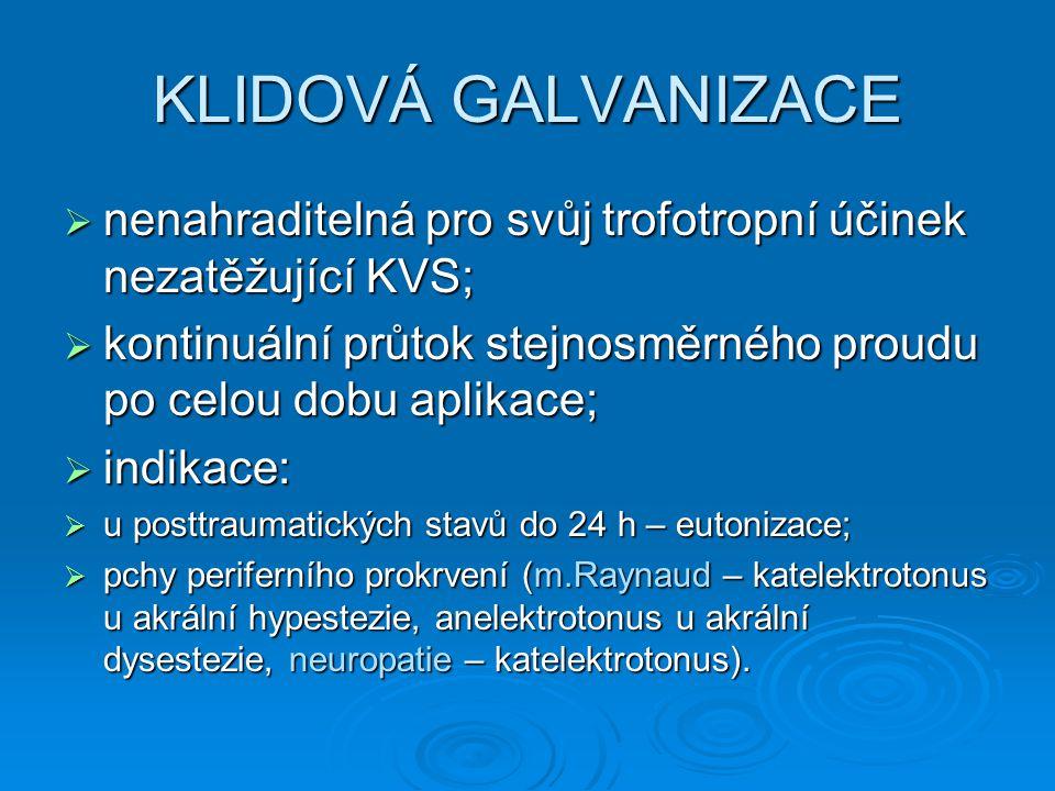 KLIDOVÁ GALVANIZACE nenahraditelná pro svůj trofotropní účinek nezatěžující KVS; kontinuální průtok stejnosměrného proudu po celou dobu aplikace;