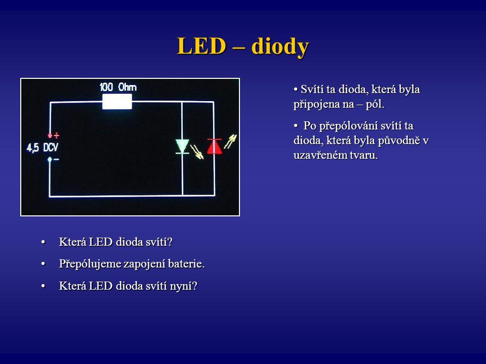 LED – diody Svítí ta dioda, která byla připojena na – pól.