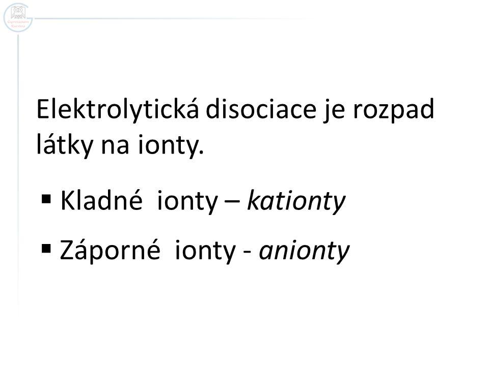 Elektrolytická disociace je rozpad látky na ionty.