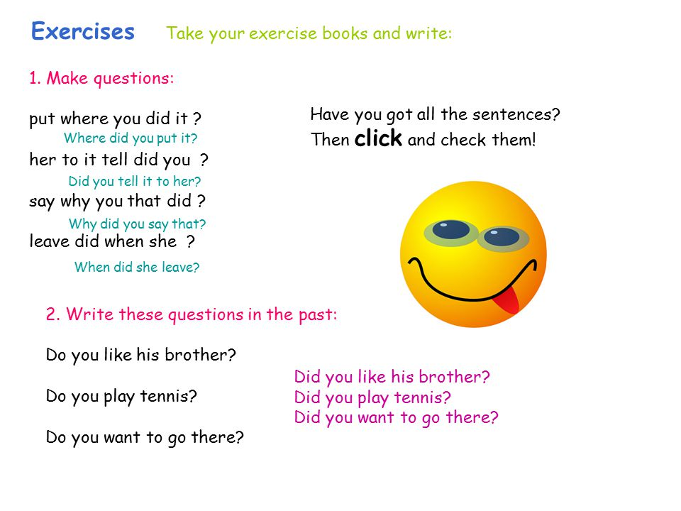 Exercises Take your exercise books and write: 1. Make questions: