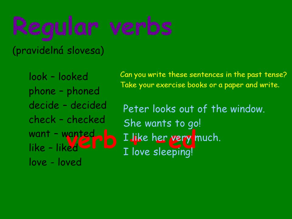 Regular verbs verb + -ed (pravidelná slovesa) look – looked