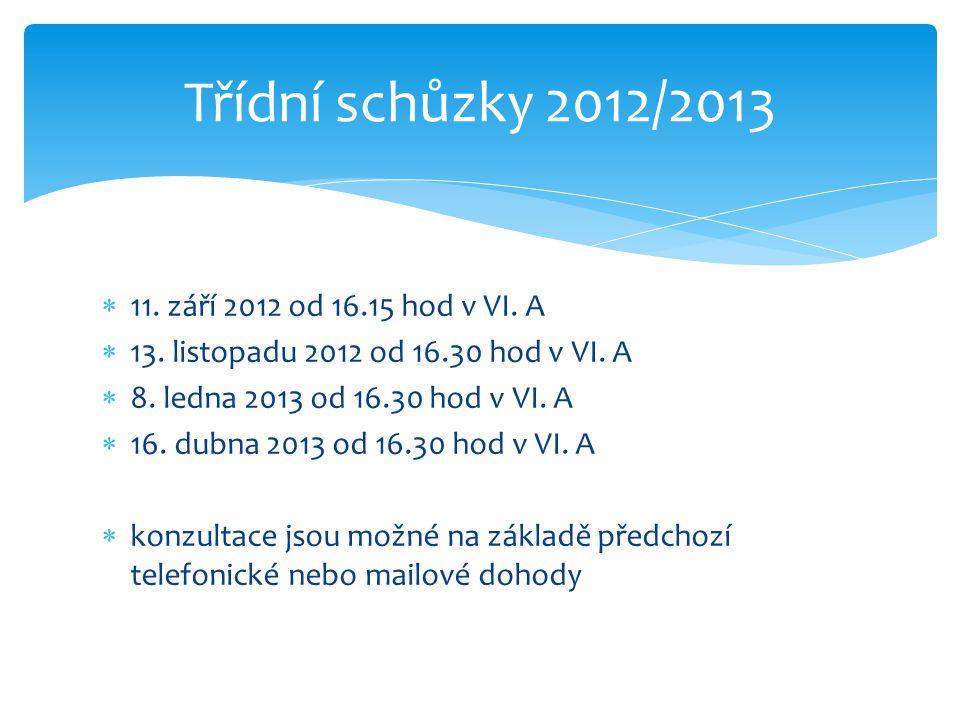 Třídní schůzky 2012/2013 11. září 2012 od 16.15 hod v VI. A