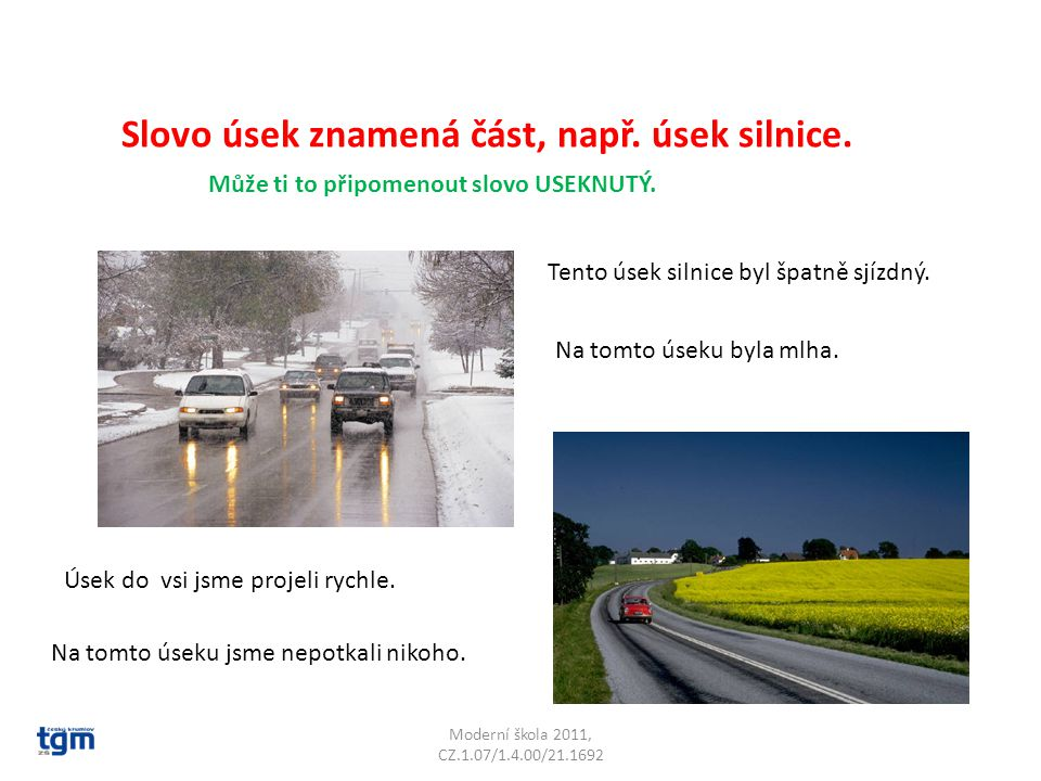 Slovo úsek znamená část, např. úsek silnice.