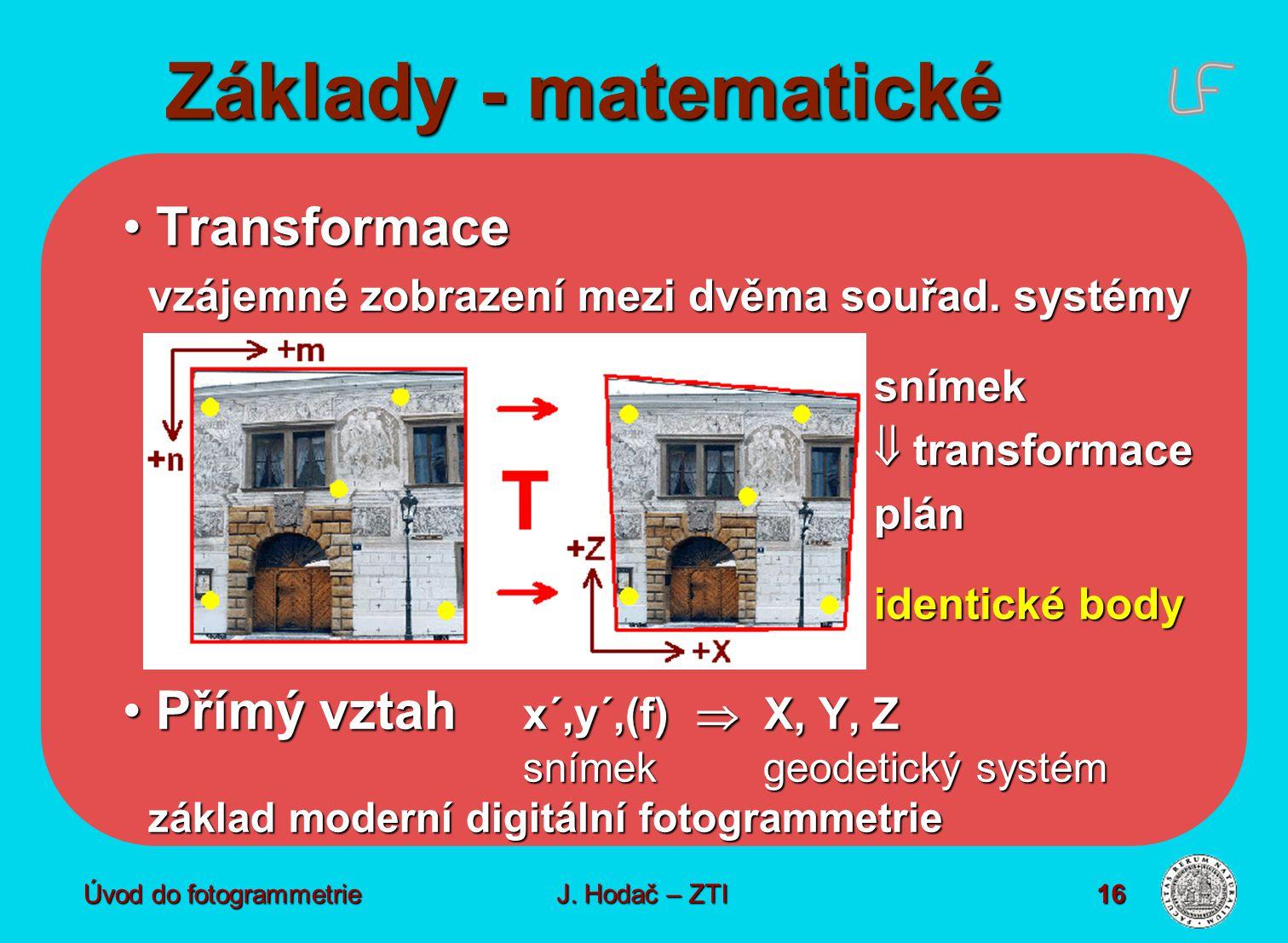Základy - matematické Transformace Přímý vztah x´,y´,(f)  X, Y, Z