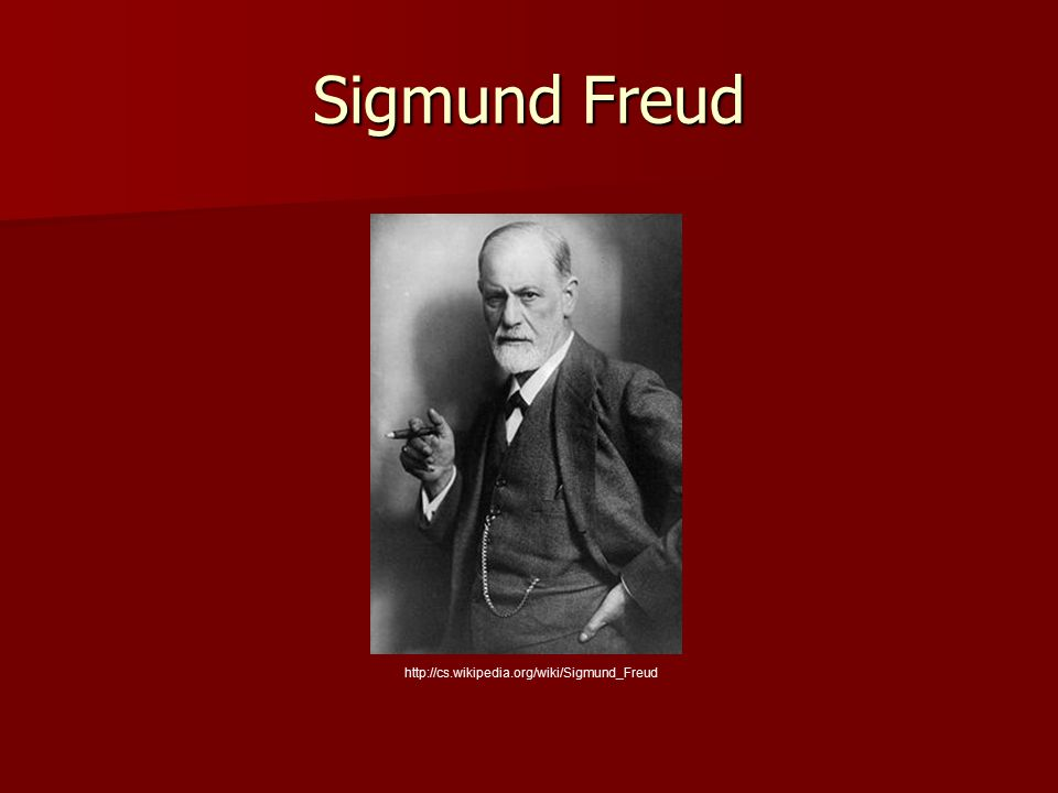 Sigmund Freud http://cs.wikipedia.org/wiki/Sigmund_Freud
