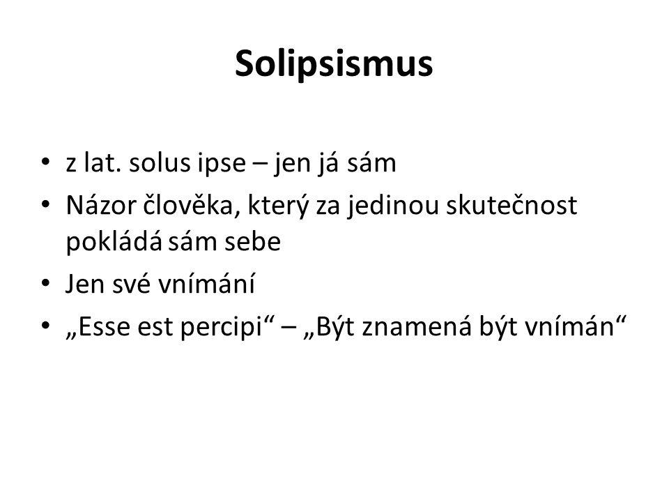 Solipsismus z lat. solus ipse – jen já sám