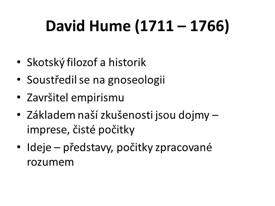 David Hume (1711 – 1766) Skotský filozof a historik