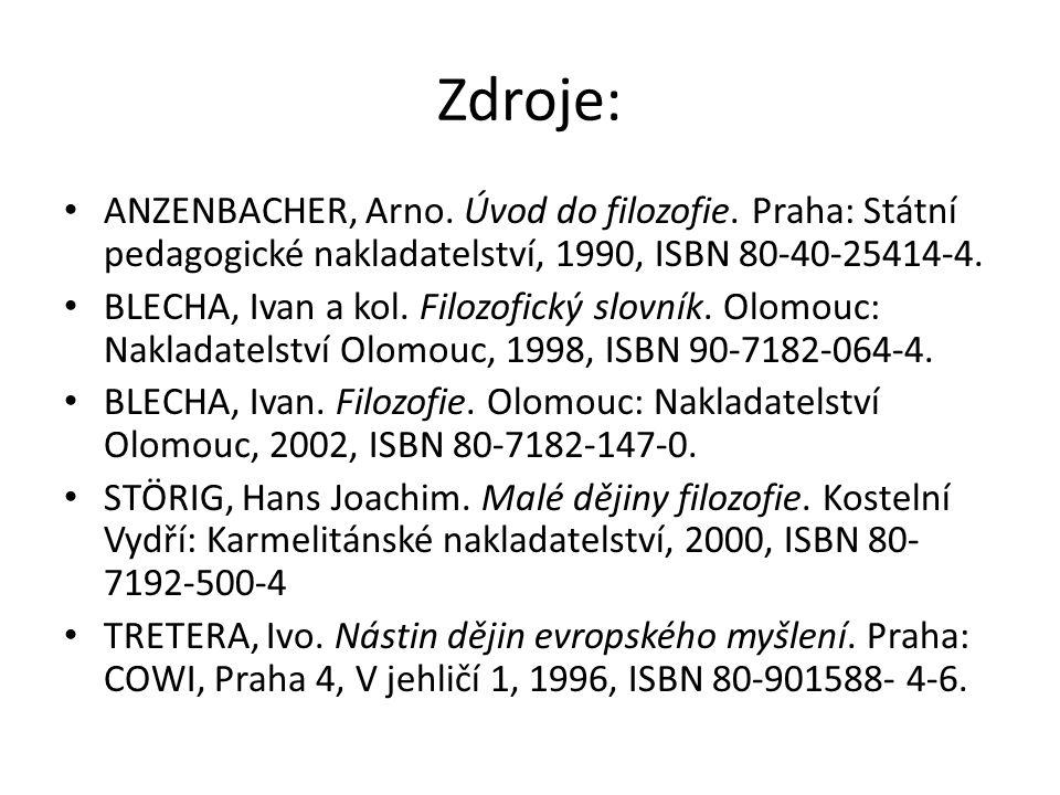 Zdroje: ANZENBACHER, Arno. Úvod do filozofie. Praha: Státní pedagogické nakladatelství, 1990, ISBN 80-40-25414-4.