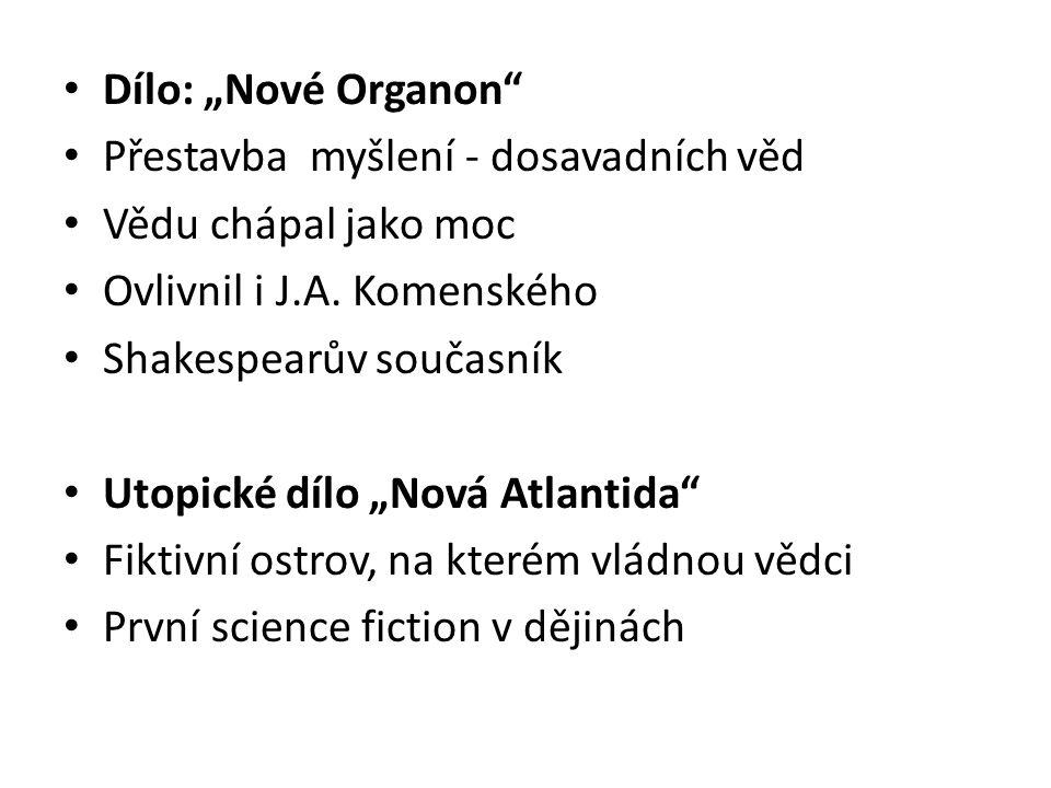 """Dílo: """"Nové Organon Přestavba myšlení - dosavadních věd. Vědu chápal jako moc. Ovlivnil i J.A. Komenského."""