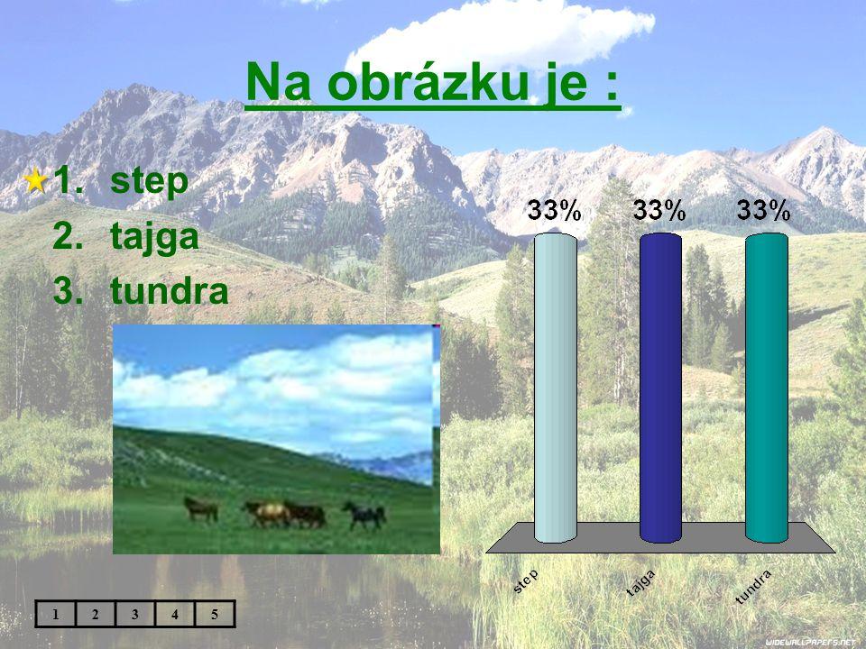 Na obrázku je : step tajga tundra 1 2 3 4 5