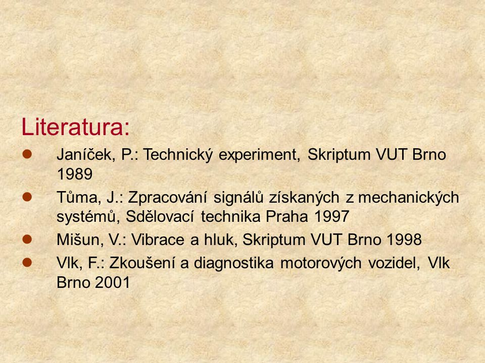 Literatura: Janíček, P.: Technický experiment, Skriptum VUT Brno 1989