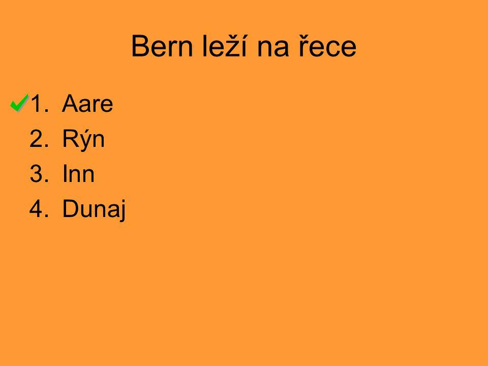 Bern leží na řece Aare Rýn Inn Dunaj 1 2 3 4 5