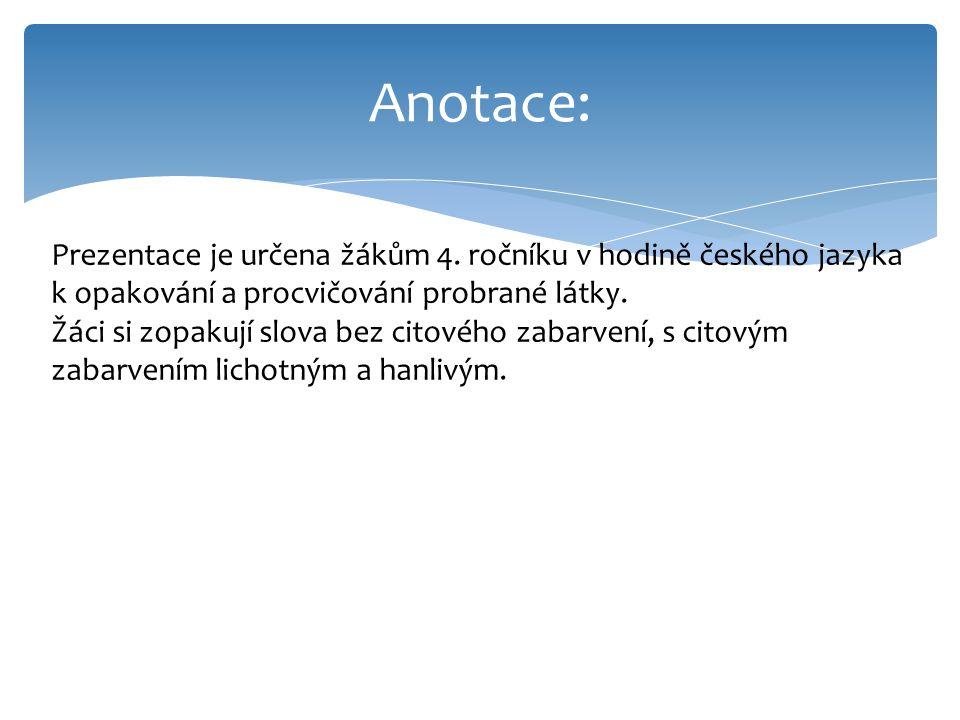 Anotace: Prezentace je určena žákům 4. ročníku v hodině českého jazyka k opakování a procvičování probrané látky.