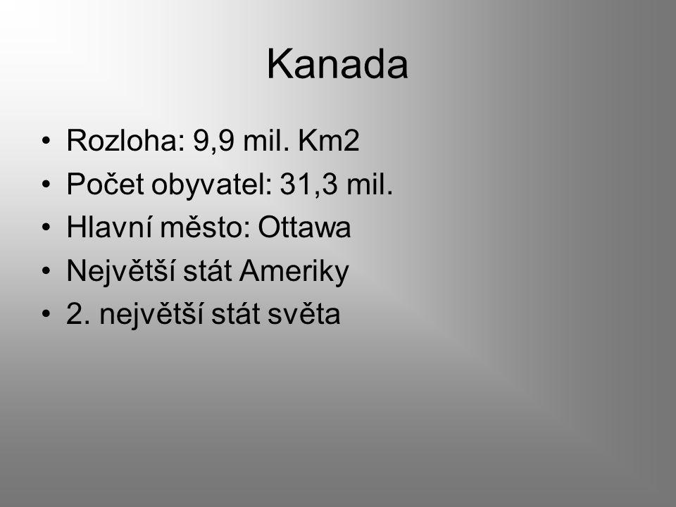 Kanada Rozloha: 9,9 mil. Km2 Počet obyvatel: 31,3 mil.