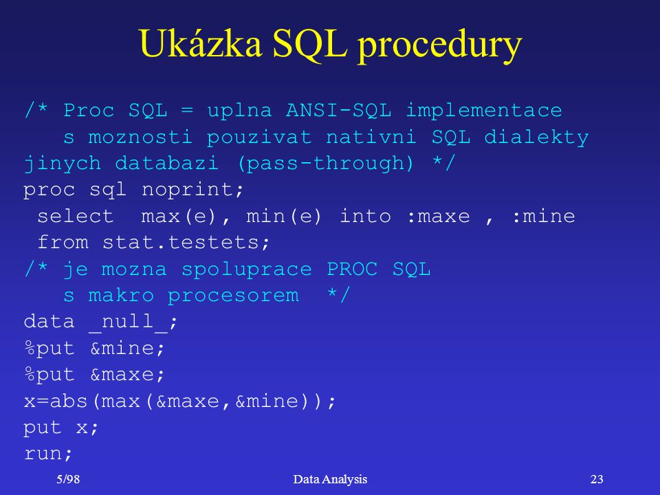 Ukázka SQL procedury /* Proc SQL = uplna ANSI-SQL implementace