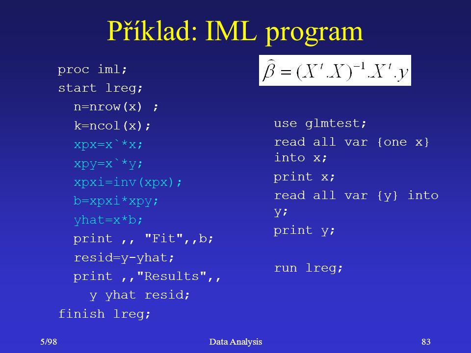 Příklad: IML program proc iml; start lreg; n=nrow(x) ; k=ncol(x);