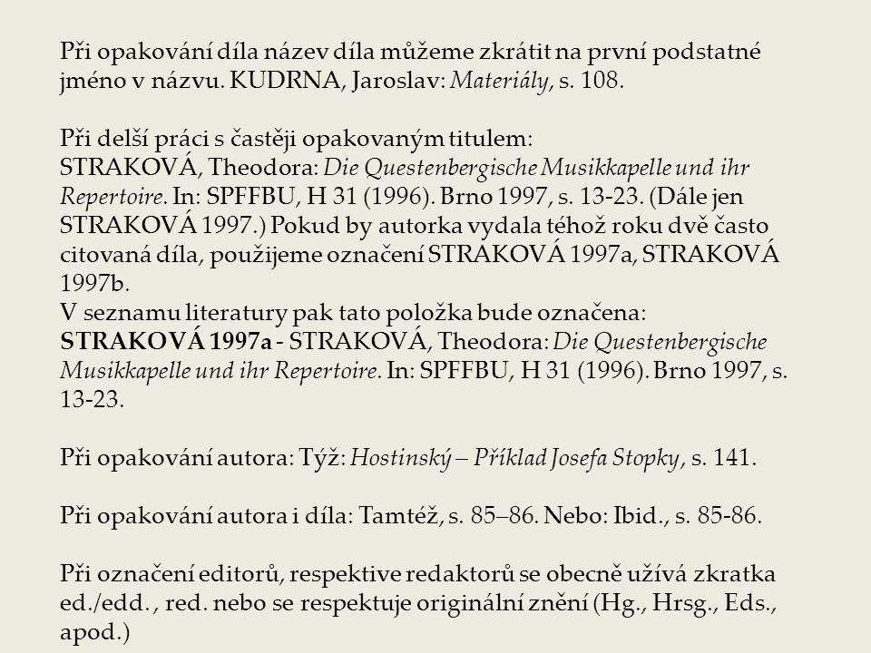 Při opakování díla název díla můžeme zkrátit na první podstatné jméno v názvu. KUDRNA, Jaroslav: Materiály, s. 108.