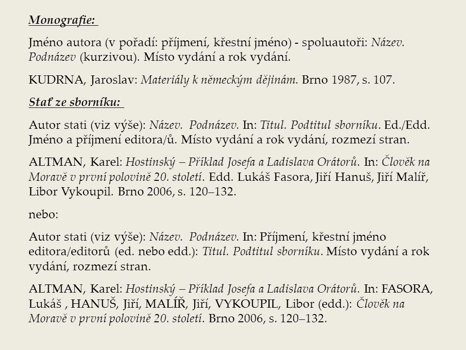 Monografie: Jméno autora (v pořadí: příjmení, křestní jméno) - spoluautoři: Název. Podnázev (kurzivou). Místo vydání a rok vydání.