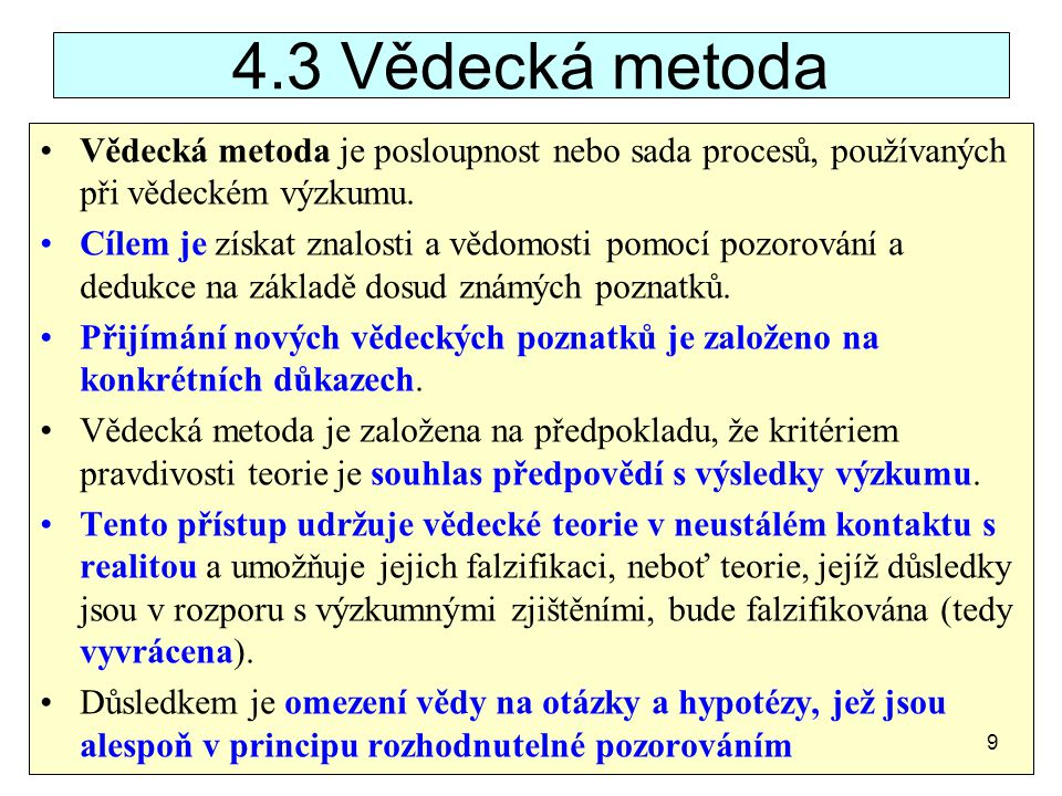 4.3 Vědecká metoda Vědecká metoda je posloupnost nebo sada procesů, používaných při vědeckém výzkumu.