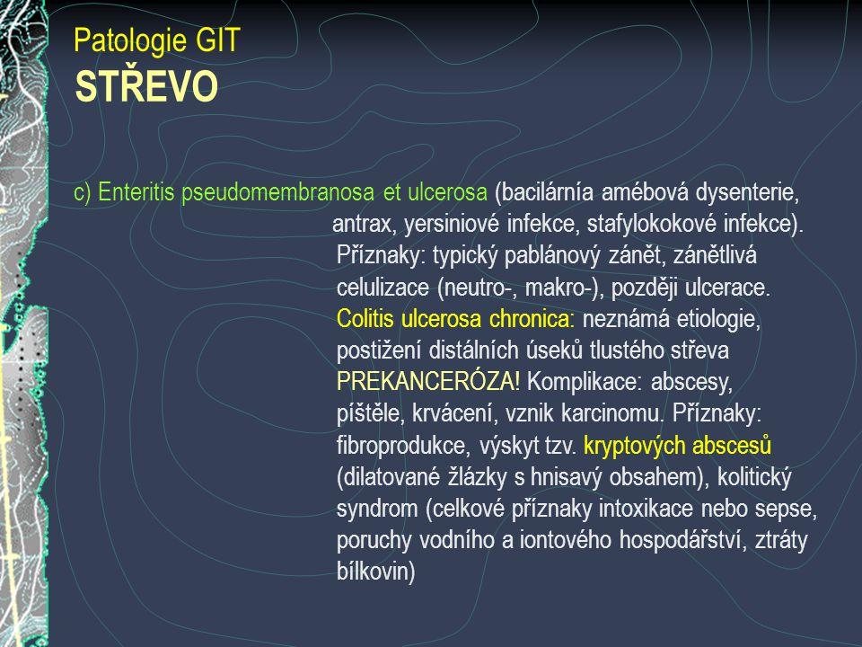 Patologie GIT STŘEVO. c) Enteritis pseudomembranosa et ulcerosa (bacilárnía amébová dysenterie, antrax, yersiniové infekce, stafylokokové infekce).