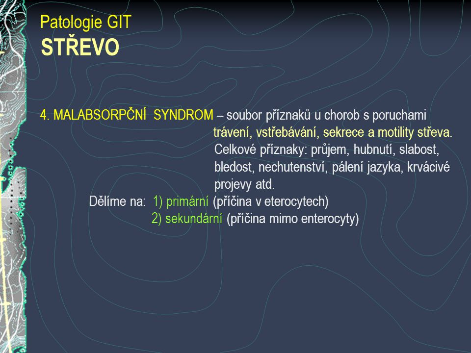 Patologie GIT STŘEVO. 4. MALABSORPČNÍ SYNDROM – soubor příznaků u chorob s poruchami. trávení, vstřebávání, sekrece a motility střeva.