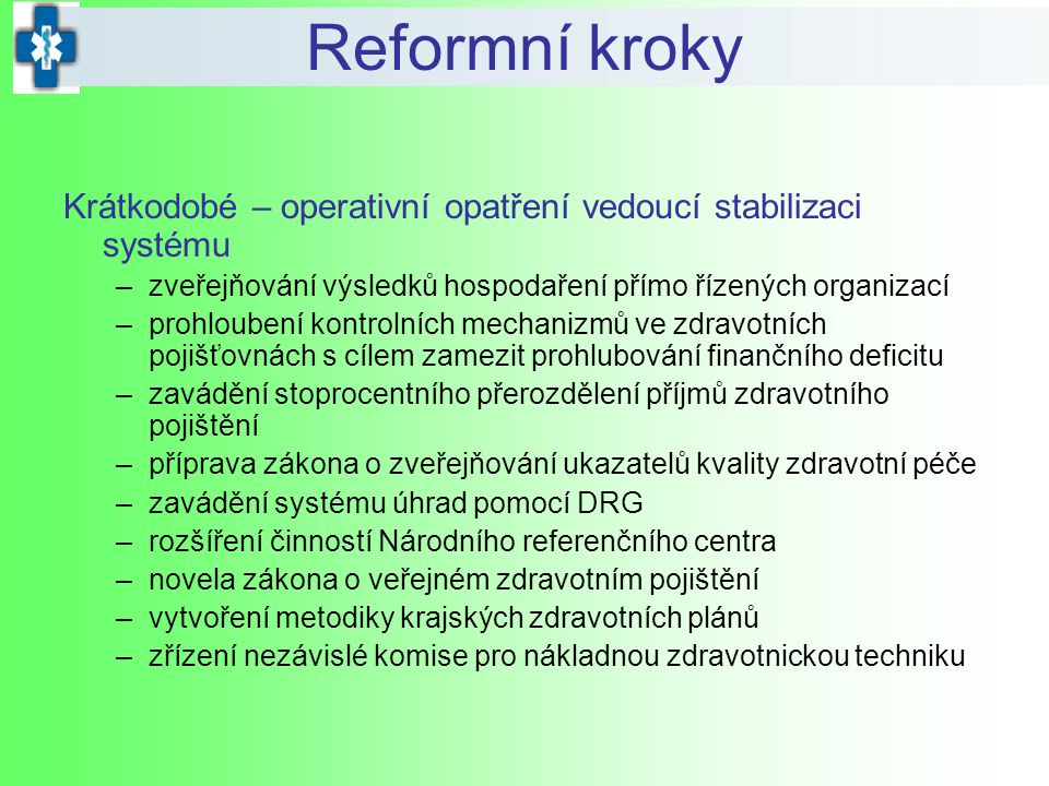 Reformní kroky Krátkodobé – operativní opatření vedoucí stabilizaci systému. zveřejňování výsledků hospodaření přímo řízených organizací.