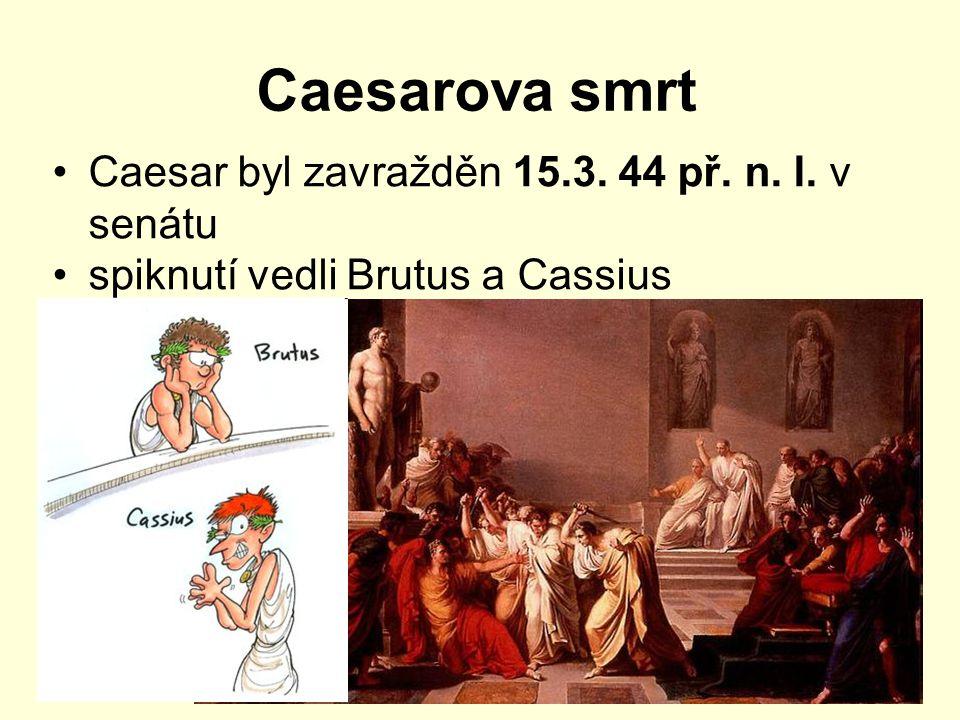 Caesarova smrt Caesar byl zavražděn 15.3. 44 př. n. l. v senátu