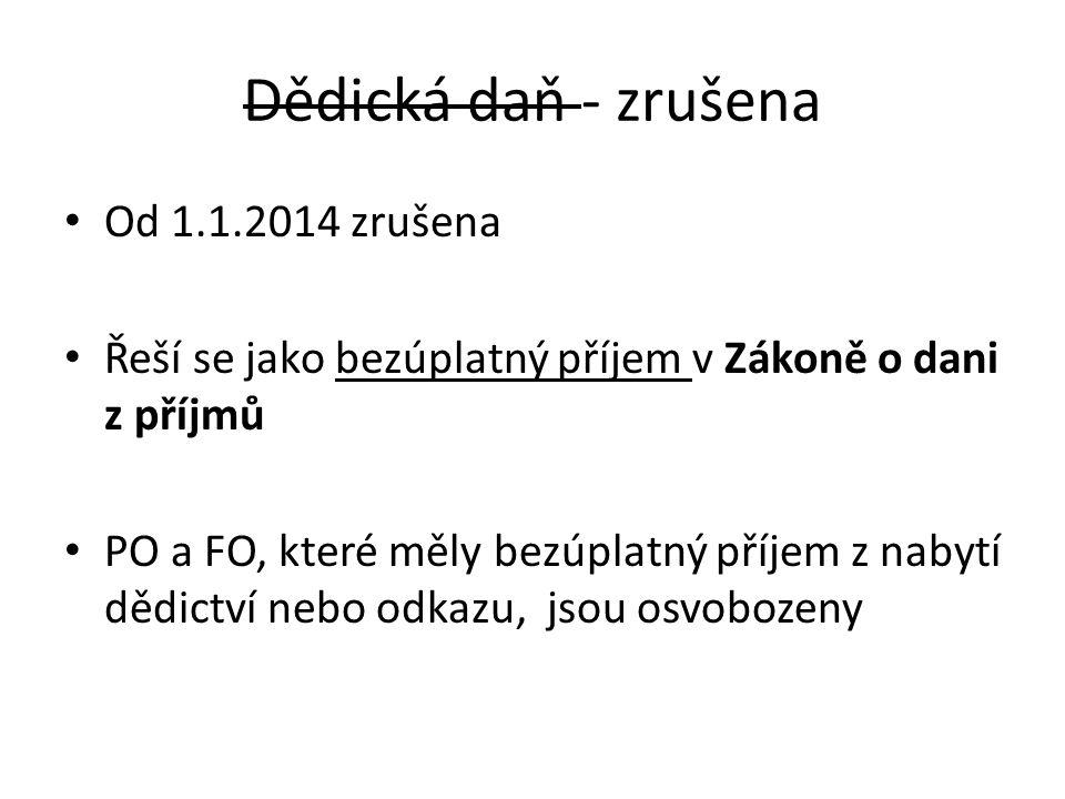 Dědická daň - zrušena Od 1.1.2014 zrušena