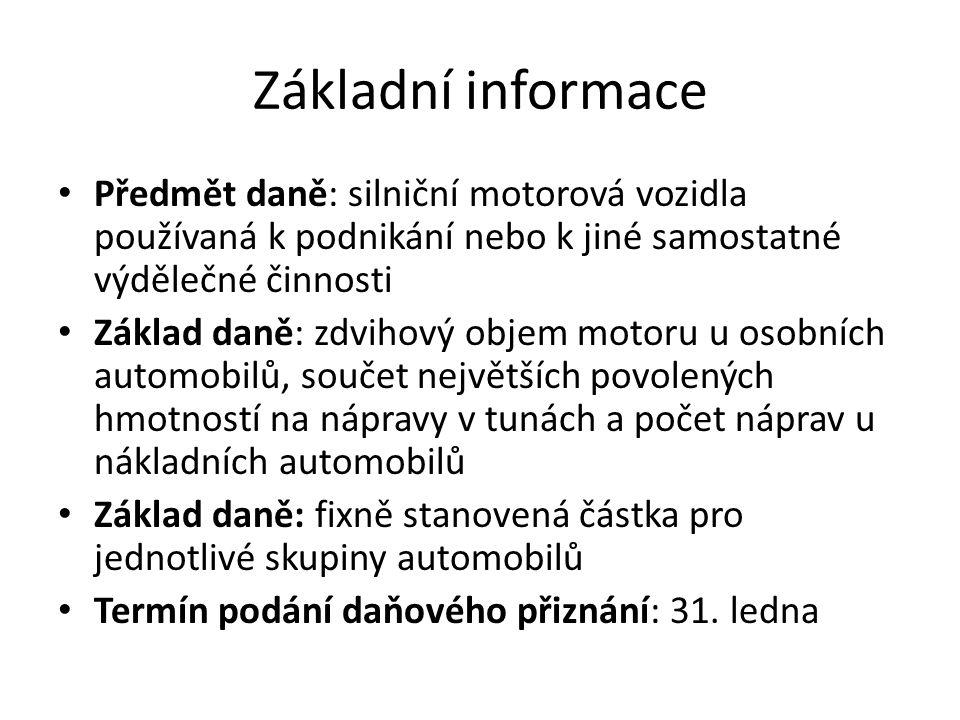 Základní informace Předmět daně: silniční motorová vozidla používaná k podnikání nebo k jiné samostatné výdělečné činnosti.