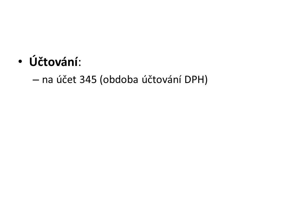 Účtování: na účet 345 (obdoba účtování DPH)