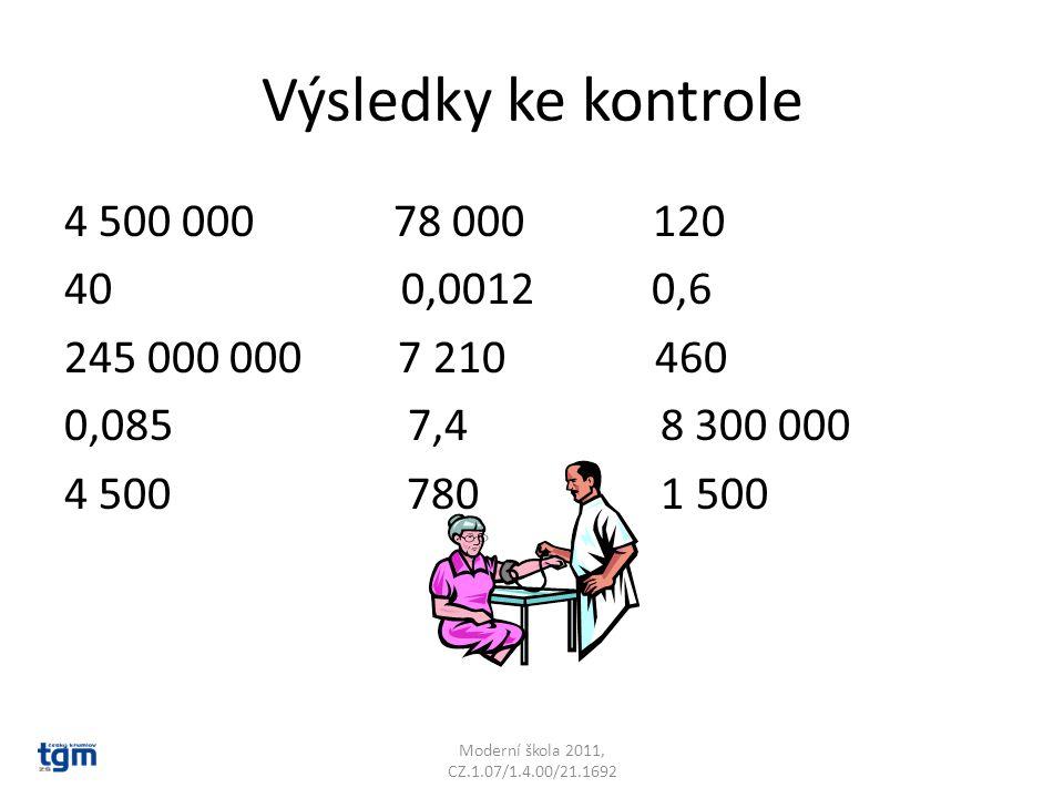Výsledky ke kontrole 4 500 000 78 000 120 40 0,0012 0,6 245 000 000 7 210 460 0,085 7,4 8 300 000 4 500 780 1 500