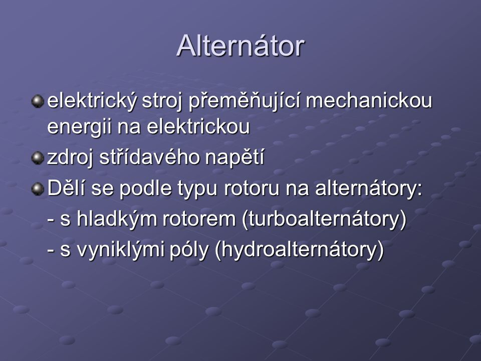 Alternátor elektrický stroj přeměňující mechanickou energii na elektrickou. zdroj střídavého napětí.